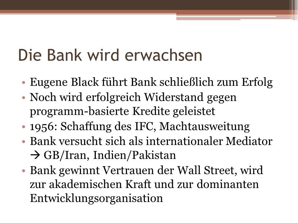 Die Bank wird erwachsen Eugene Black führt Bank schließlich zum Erfolg Noch wird erfolgreich Widerstand gegen programm-basierte Kredite geleistet 1956