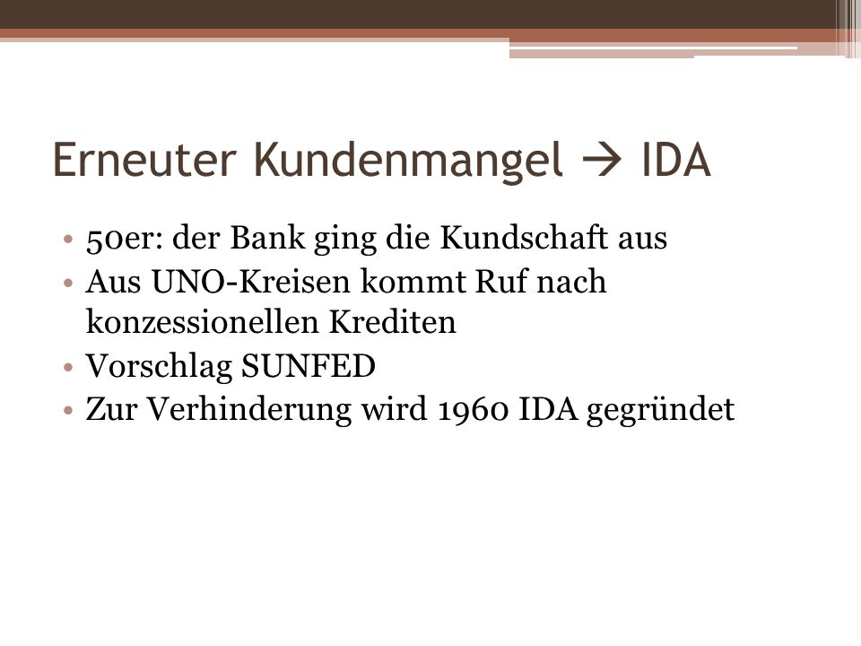 Erneuter Kundenmangel IDA 50er: der Bank ging die Kundschaft aus Aus UNO-Kreisen kommt Ruf nach konzessionellen Krediten Vorschlag SUNFED Zur Verhinde