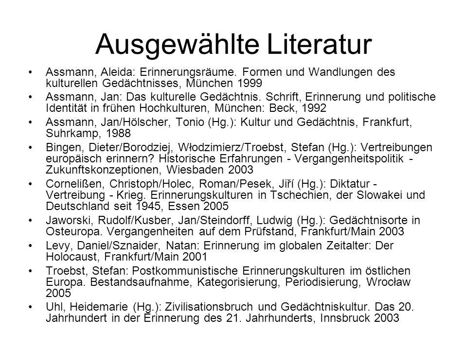Ausgewählte Literatur Assmann, Aleida: Erinnerungsräume. Formen und Wandlungen des kulturellen Gedächtnisses, München 1999 Assmann, Jan: Das kulturell