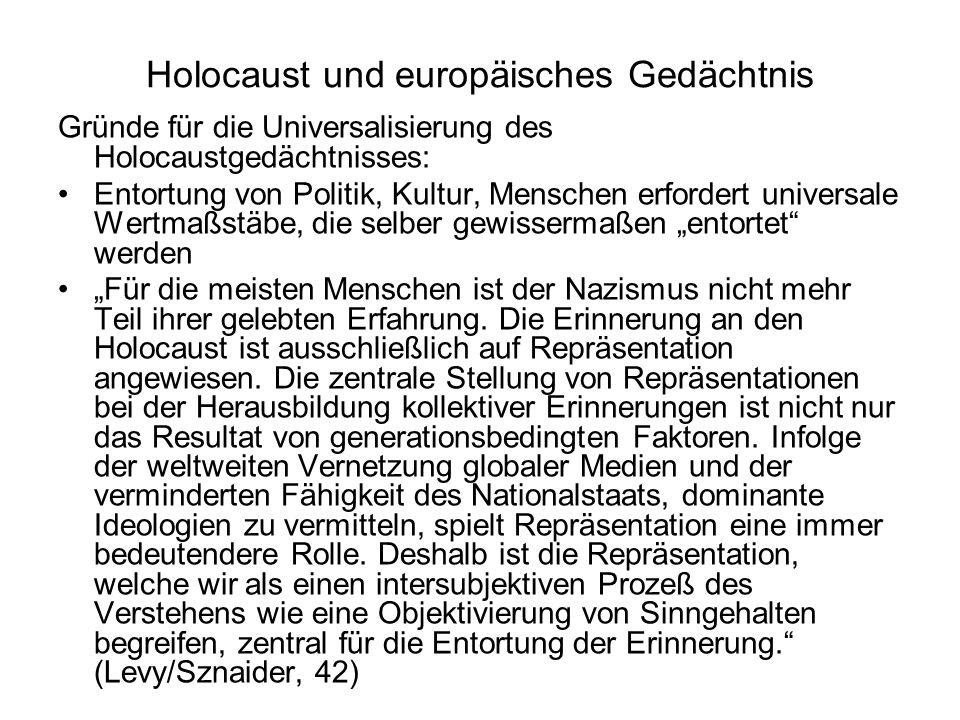 Holocaust und europäisches Gedächtnis Gründe für die Universalisierung des Holocaustgedächtnisses: Entortung von Politik, Kultur, Menschen erfordert u