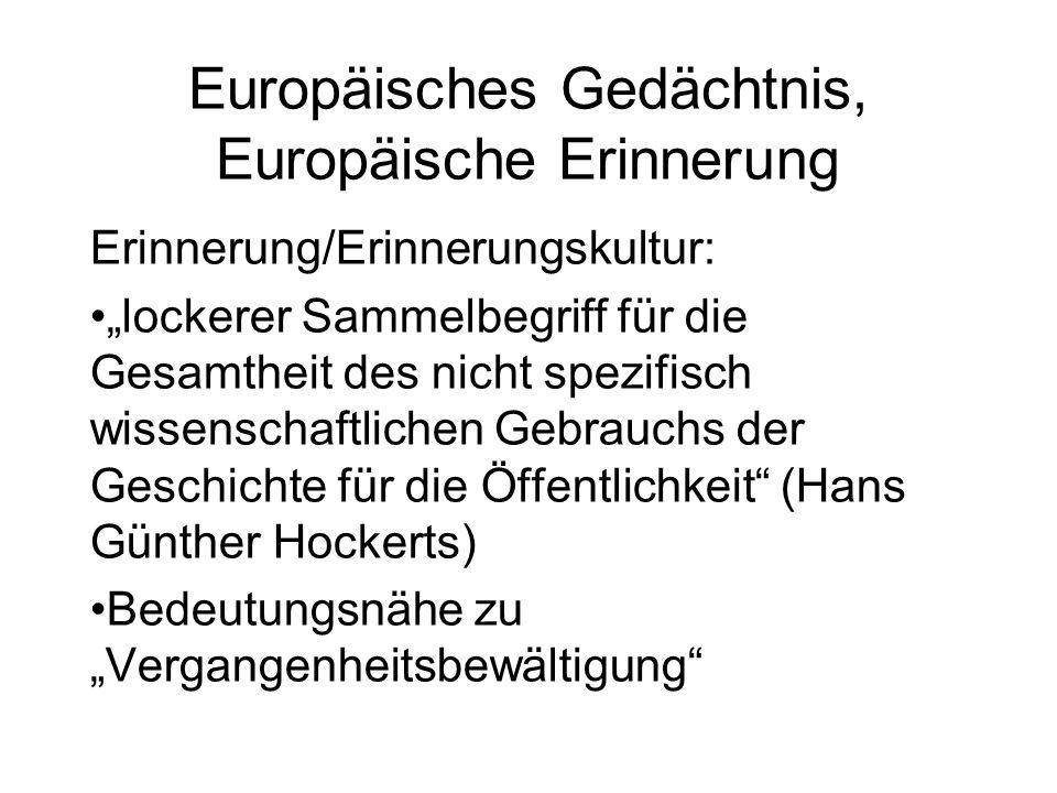 Europäisches Gedächtnis, Europäische Erinnerung Erinnerung/Erinnerungskultur: lockerer Sammelbegriff für die Gesamtheit des nicht spezifisch wissensch