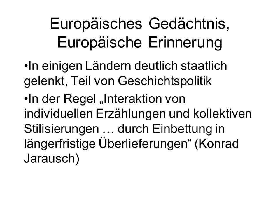 Europäisches Gedächtnis, Europäische Erinnerung In einigen Ländern deutlich staatlich gelenkt, Teil von Geschichtspolitik In der Regel Interaktion von