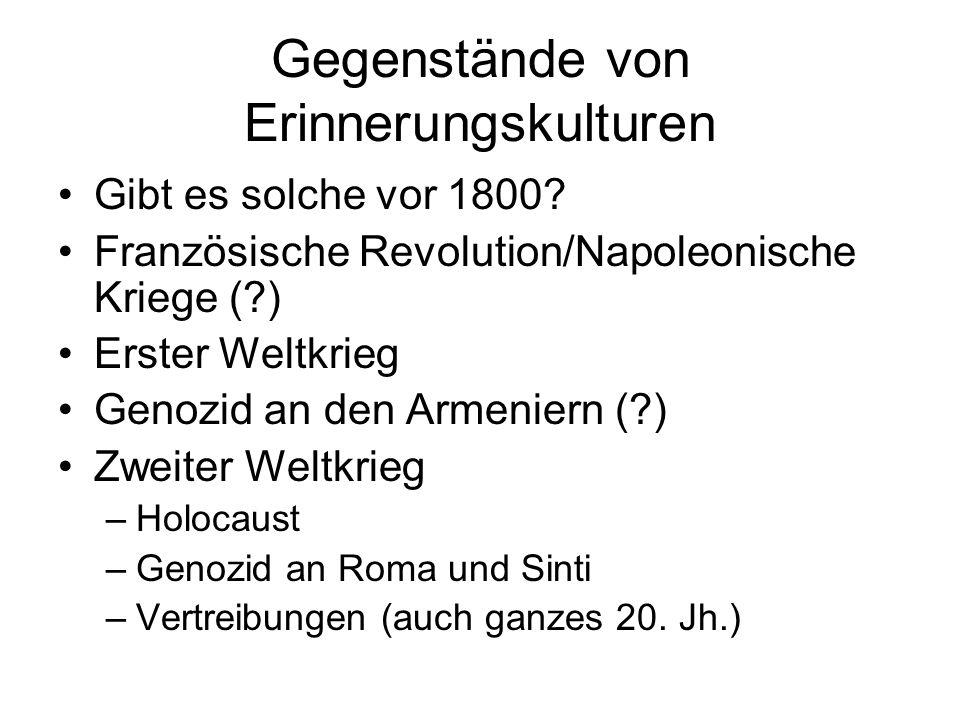 Gegenstände von Erinnerungskulturen Stalinismus, Kommunismus Faschismen; Gewaltherrschaft; Kollaboration Widerstand (?) Kolonialismus (?)