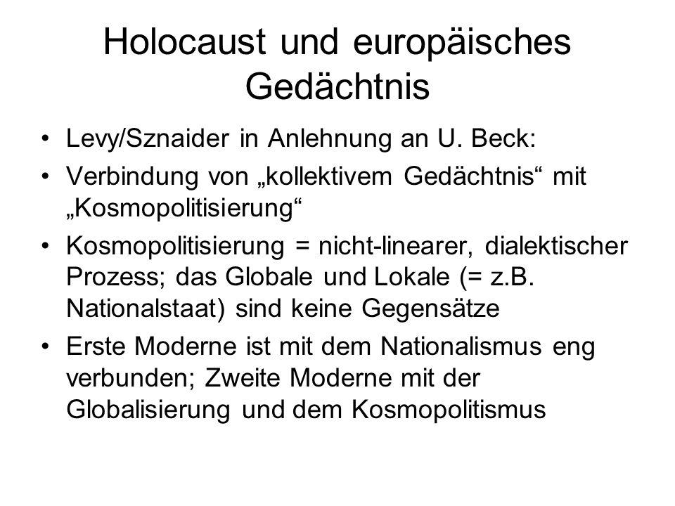 Holocaust und europäisches Gedächtnis Levy/Sznaider in Anlehnung an U. Beck: Verbindung von kollektivem Gedächtnis mit Kosmopolitisierung Kosmopolitis