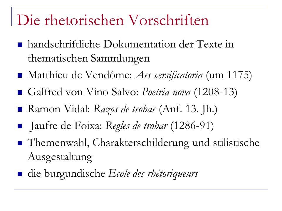 Die rhetorischen Vorschriften handschriftliche Dokumentation der Texte in thematischen Sammlungen Matthieu de Vendôme: Ars versificatoria (um 1175) Galfred von Vino Salvo: Poetria nova (1208-13) Ramon Vidal: Razos de trobar (Anf.