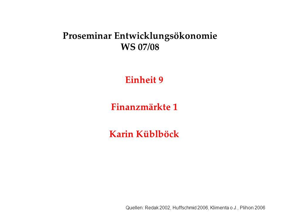 Quellen: Redak 2002, Huffschmid 2006, Klimenta o.J., Plihon 2006 Proseminar Entwicklungsökonomie WS 07/08 Einheit 9 Finanzmärkte 1 Karin Küblböck