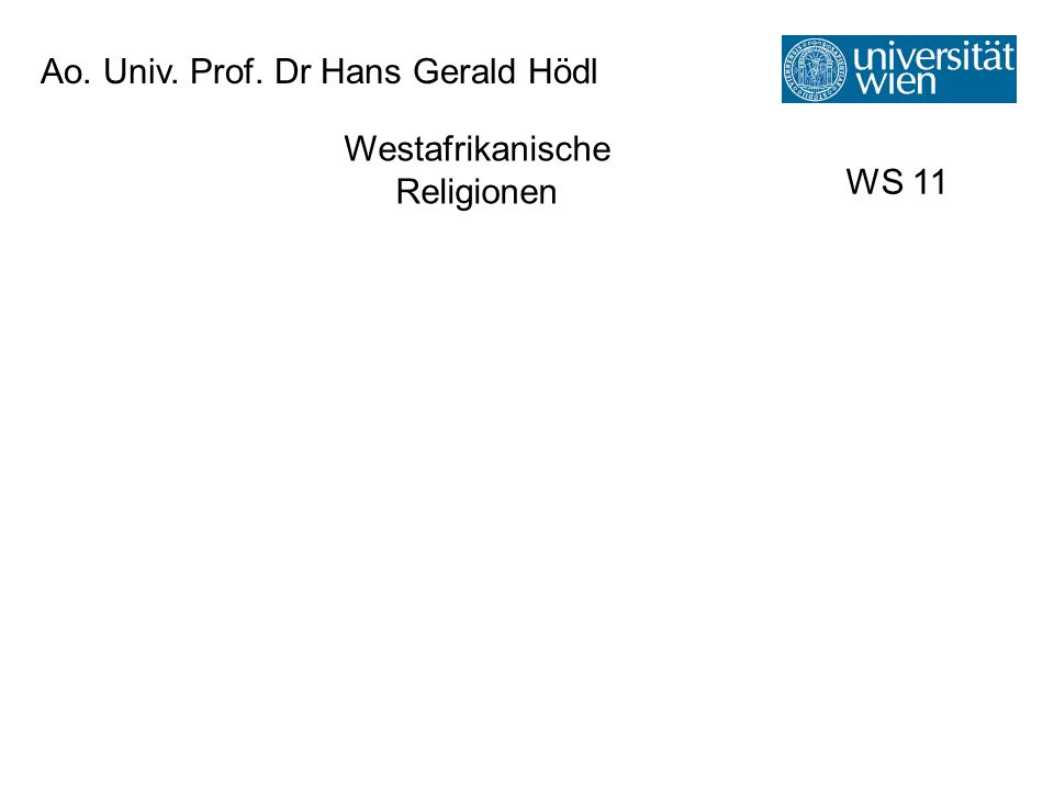 Ao. Univ. Prof. Dr Hans Gerald Hödl Westafrikanische Religionen WS 11