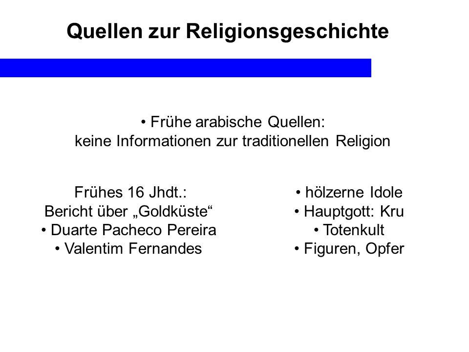 Quellen zur Religionsgeschichte Frühe arabische Quellen: keine Informationen zur traditionellen Religion Frühes 16 Jhdt.: Bericht über Goldküste Duart