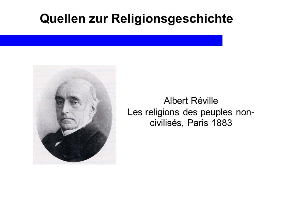 Quellen zur Religionsgeschichte Albert Réville Les religions des peuples non- civilisés, Paris 1883