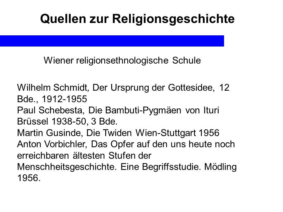 Quellen zur Religionsgeschichte Wilhelm Schmidt, Der Ursprung der Gottesidee, 12 Bde., 1912-1955 Paul Schebesta, Die Bambuti-Pygmäen von Ituri Brüssel