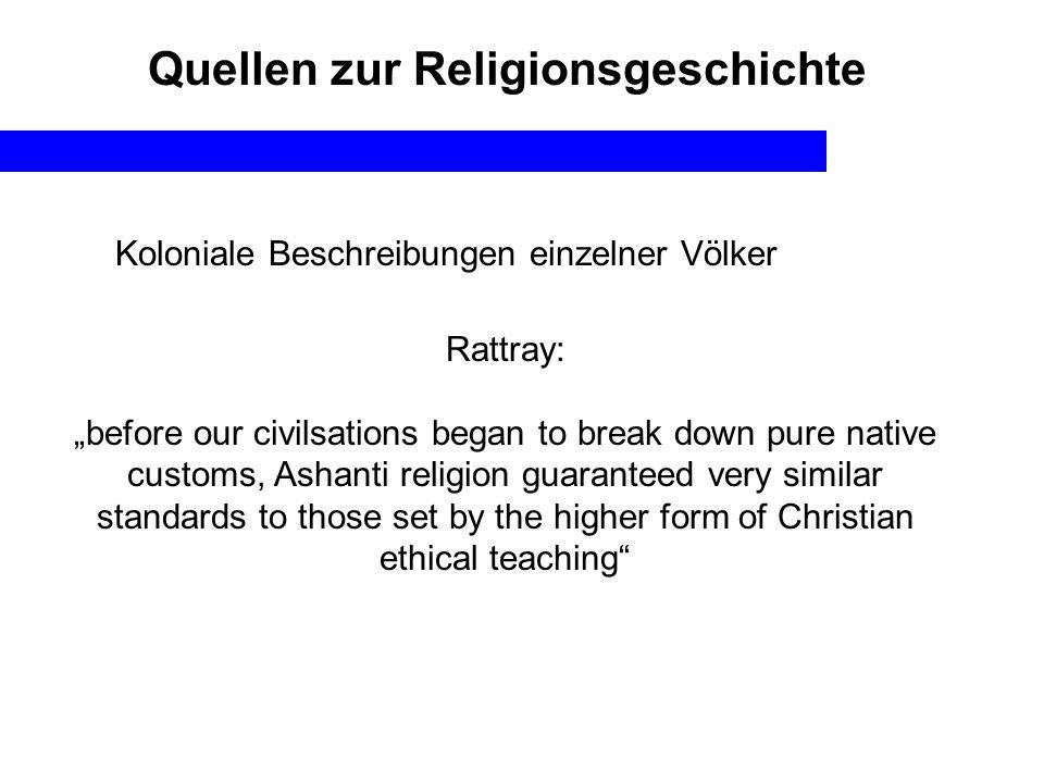 Quellen zur Religionsgeschichte Koloniale Beschreibungen einzelner Völker Rattray: before our civilsations began to break down pure native customs, As