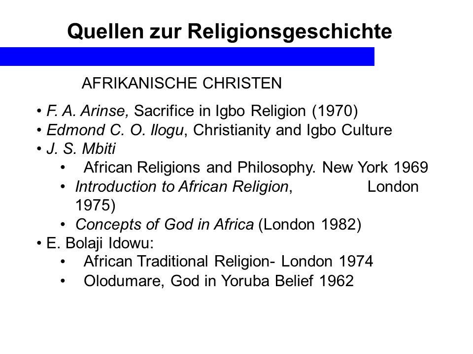 Quellen zur Religionsgeschichte AFRIKANISCHE CHRISTEN F. A. Arinse, Sacrifice in Igbo Religion (1970) Edmond C. O. Ilogu, Christianity and Igbo Cultur