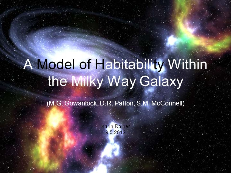 A Model of Habitability Within the Milky Way Galaxy (M.G. Gowanlock, D.R. Patton, S.M. McConnell) Karin Rainer 9.5.2012
