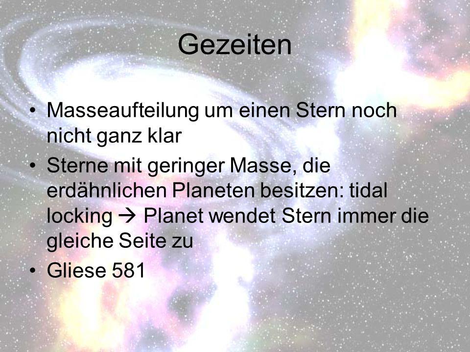 Gezeiten Masseaufteilung um einen Stern noch nicht ganz klar Sterne mit geringer Masse, die erdähnlichen Planeten besitzen: tidal locking Planet wende