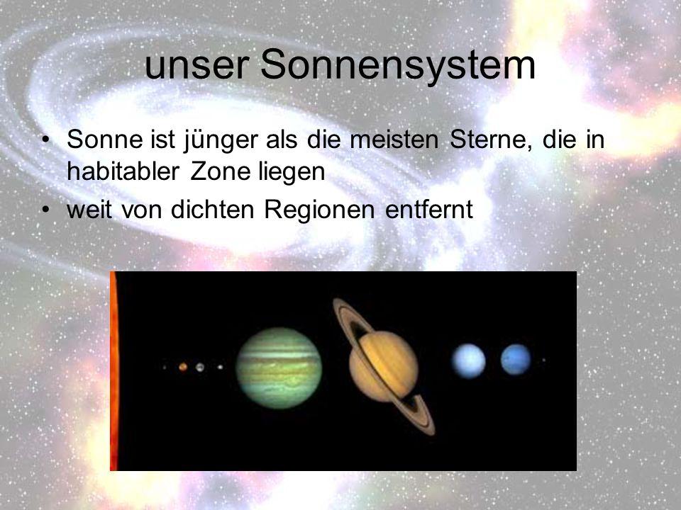 unser Sonnensystem Sonne ist jünger als die meisten Sterne, die in habitabler Zone liegen weit von dichten Regionen entfernt
