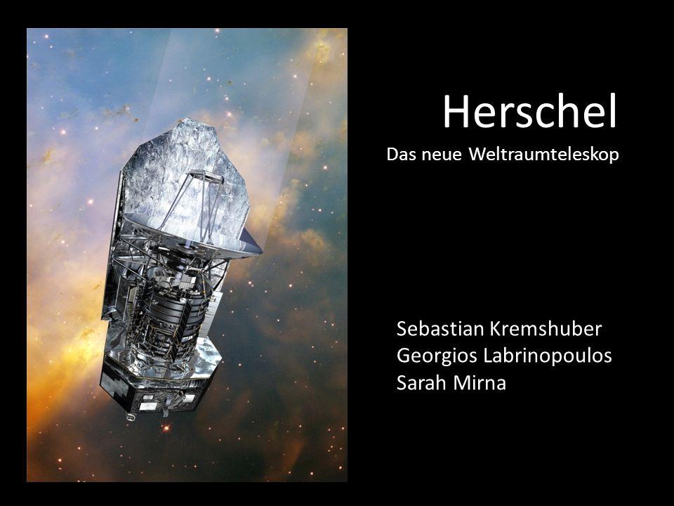 Herschel Das neue Weltraumteleskop Sebastian Kremshuber Georgios Labrinopoulos Sarah Mirna