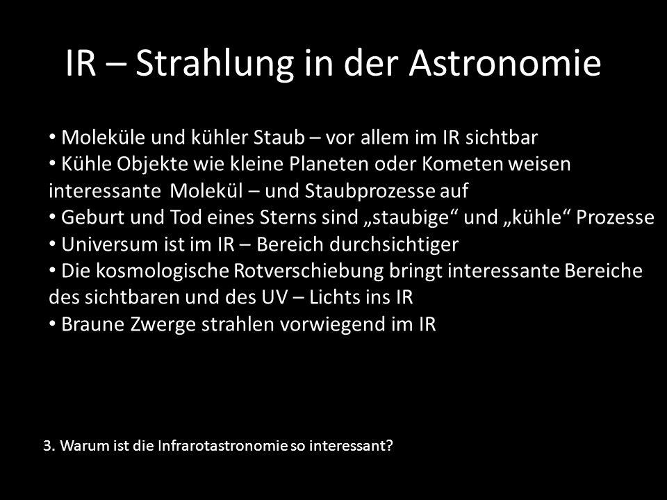 IR – Strahlung in der Astronomie 3. Warum ist die Infrarotastronomie so interessant? Moleküle und kühler Staub – vor allem im IR sichtbar Kühle Objekt
