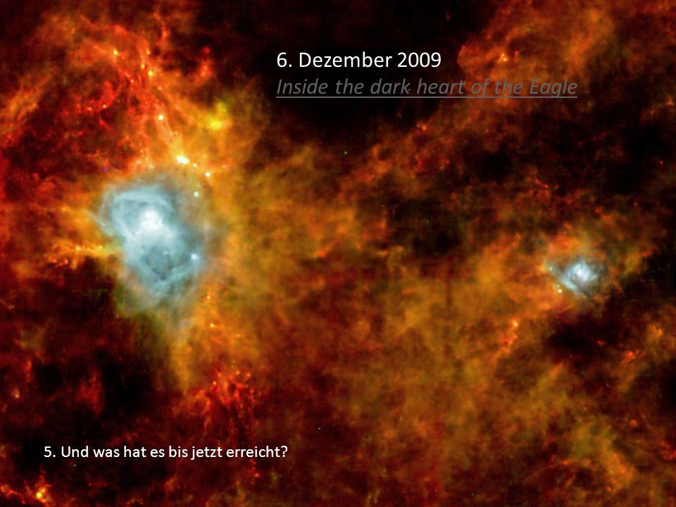 5. Und was hat es bis jetzt erreicht? 6. Dezember 2009 Inside the dark heart of the Eagle