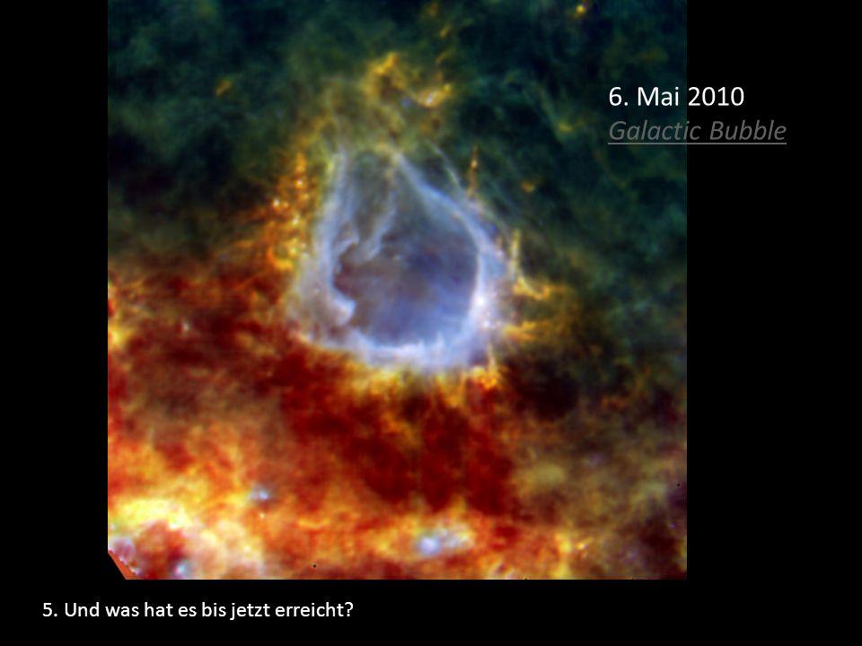 5. Und was hat es bis jetzt erreicht? 6. Mai 2010 Galactic Bubble