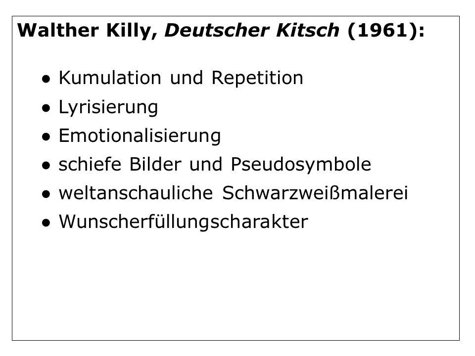Walther Killy, Deutscher Kitsch (1961): Kumulation und Repetition Lyrisierung Emotionalisierung schiefe Bilder und Pseudosymbole weltanschauliche Schwarzweißmalerei Wunscherfüllungscharakter