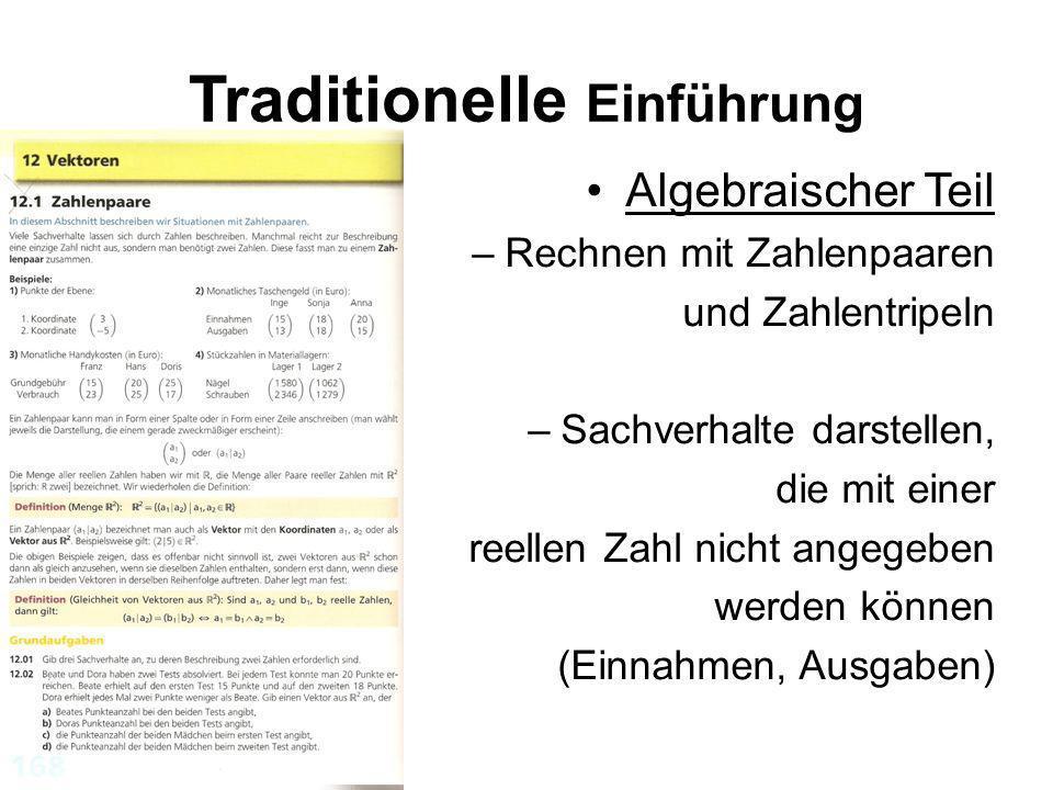 Traditionelle Einführung Algebraischer Teil –Rechnen mit Zahlenpaaren und Zahlentripeln –Sachverhalte darstellen, die mit einer reellen Zahl nicht ang