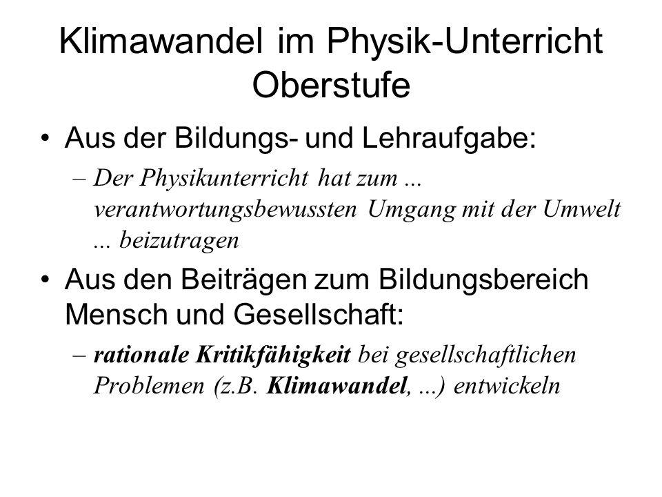Klimawandel im Physik-Unterricht Oberstufe Aus der Bildungs- und Lehraufgabe: –Der Physikunterricht hat zum... verantwortungsbewussten Umgang mit der