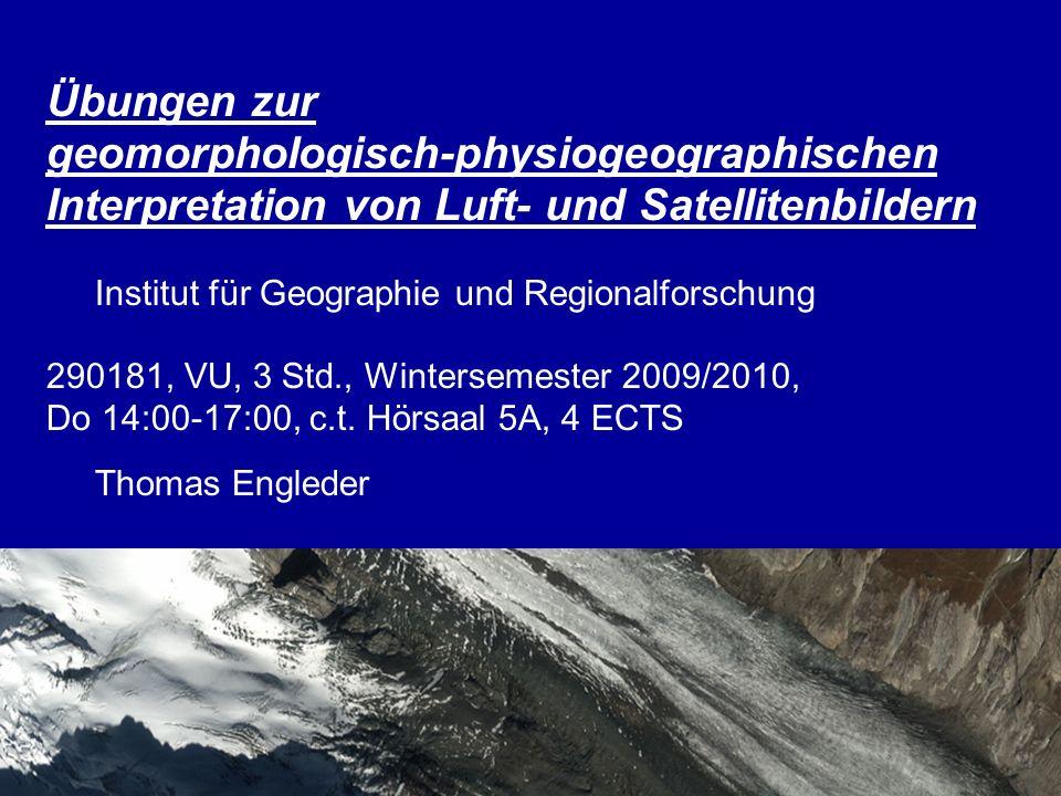 Übungen zur geomorphologisch-physiogeographischen Interpretation von Luft- und Satellitenbildern Institut für Geographie und Regionalforschung 290181,