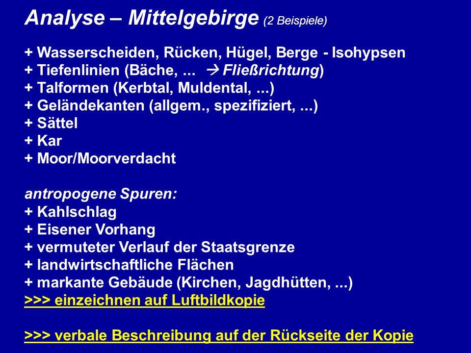 Analyse – Mittelgebirge (2 Beispiele) + Wasserscheiden, Rücken, Hügel, Berge - Isohypsen + Tiefenlinien (Bäche,... Fließrichtung) + Talformen (Kerbtal