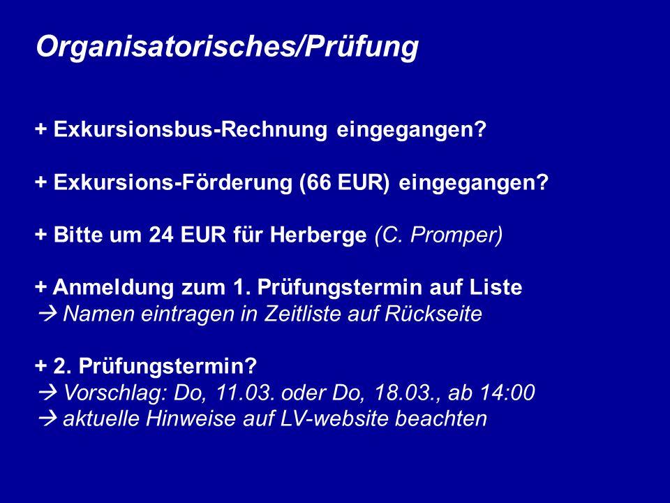 Organisatorisches/Prüfung + Exkursionsbus-Rechnung eingegangen? + Exkursions-Förderung (66 EUR) eingegangen? + Bitte um 24 EUR für Herberge (C. Prompe