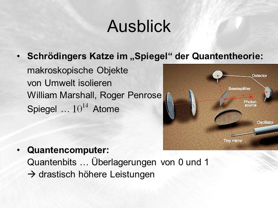 Ausblick Schrödingers Katze im Spiegel der Quantentheorie: makroskopische Objekte von Umwelt isolieren William Marshall, Roger Penrose Spiegel … Atome