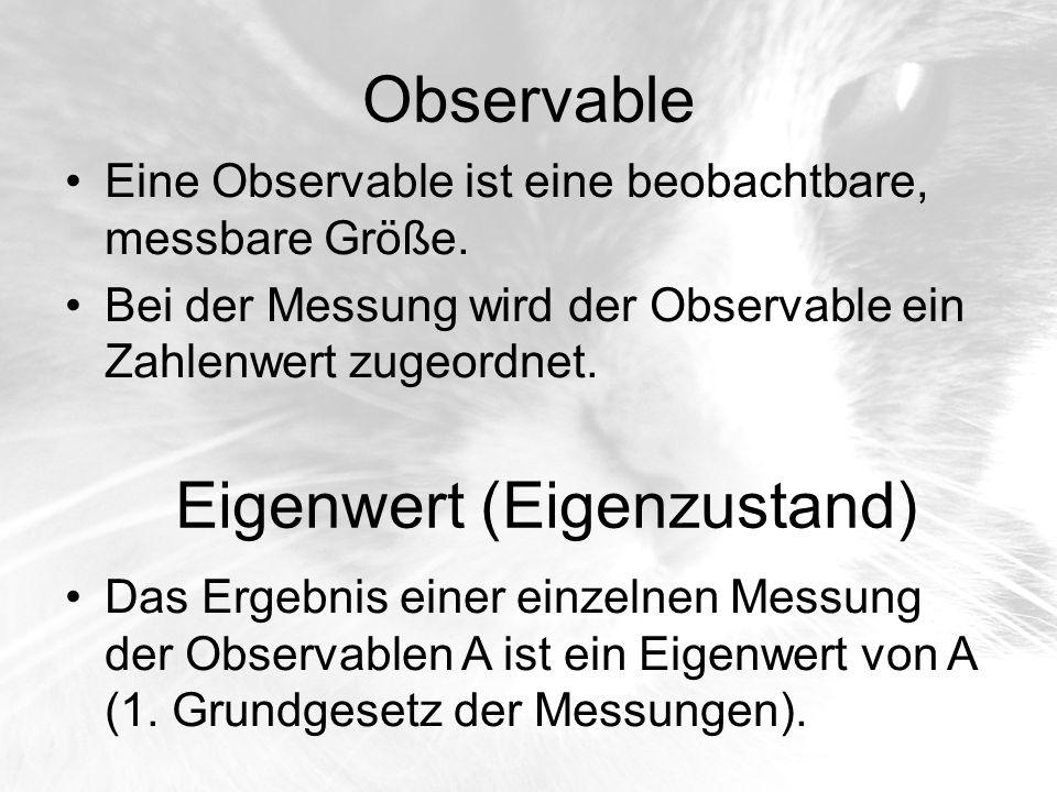 Observable Eine Observable ist eine beobachtbare, messbare Größe. Bei der Messung wird der Observable ein Zahlenwert zugeordnet. Eigenwert (Eigenzusta