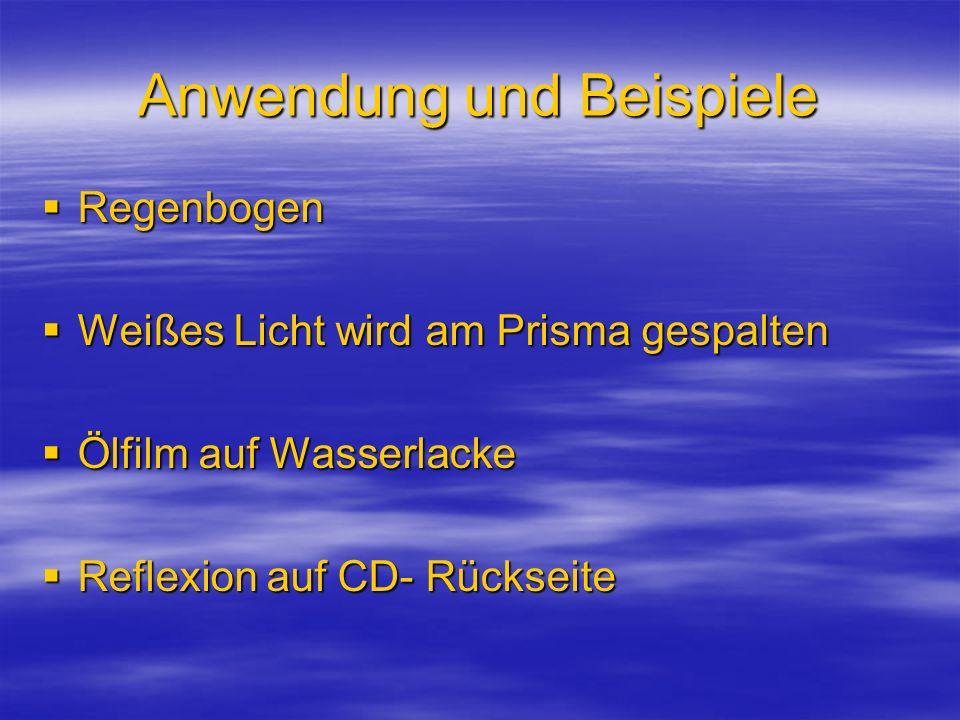 Anwendung und Beispiele Regenbogen Regenbogen Weißes Licht wird am Prisma gespalten Weißes Licht wird am Prisma gespalten Ölfilm auf Wasserlacke Ölfil