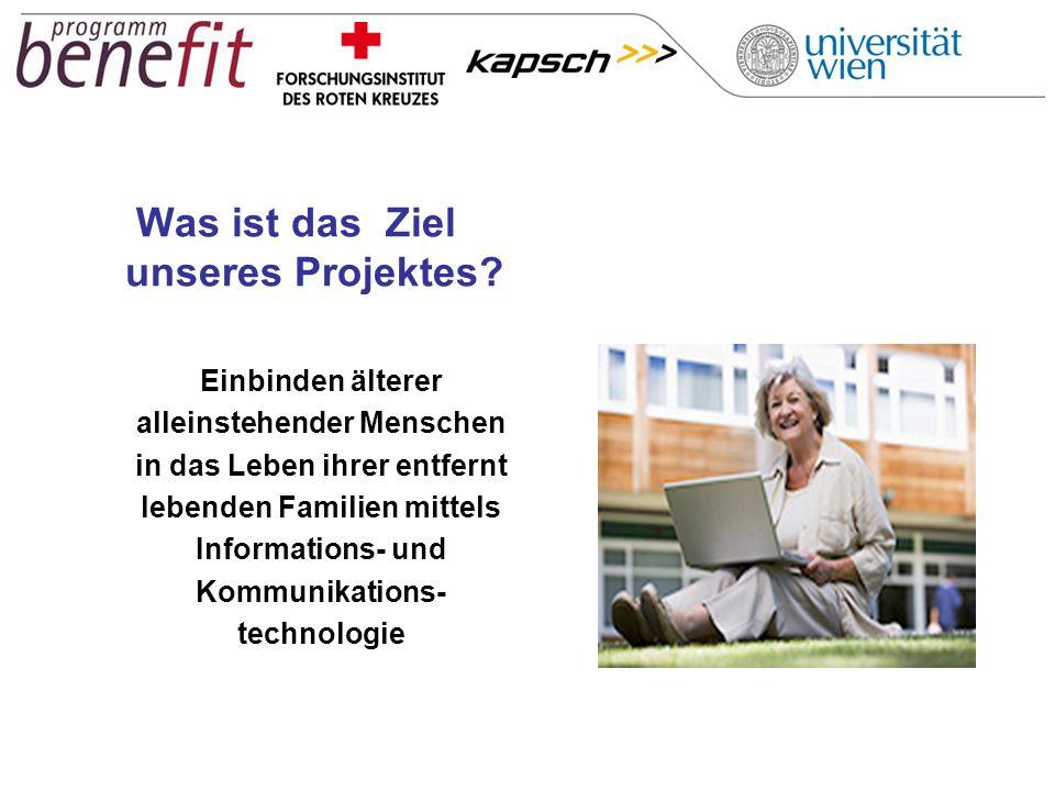 Was ist das Ziel unseres Projektes? Einbinden älterer alleinstehender Menschen in das Leben ihrer entfernt lebenden Familien mittels Informations- und
