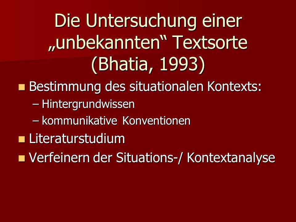 Die Untersuchung einer unbekannten Textsorte (Bhatia, 1993) Bestimmung des situationalen Kontexts: Bestimmung des situationalen Kontexts: –Hintergrund