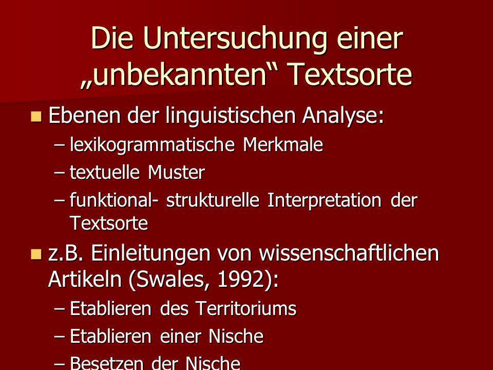 Die Untersuchung einer unbekannten Textsorte Ebenen der linguistischen Analyse: Ebenen der linguistischen Analyse: –lexikogrammatische Merkmale –textu