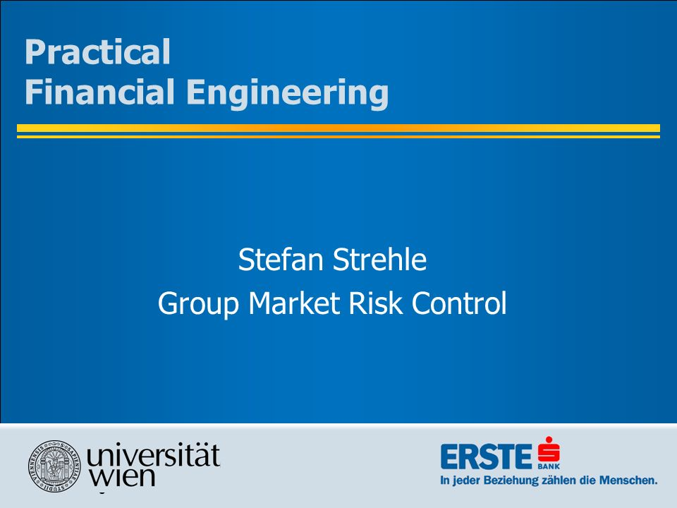 Datum eingeben OE/Name des Autors eingeben Practical Financial Engineering Stefan Strehle Group Market Risk Control