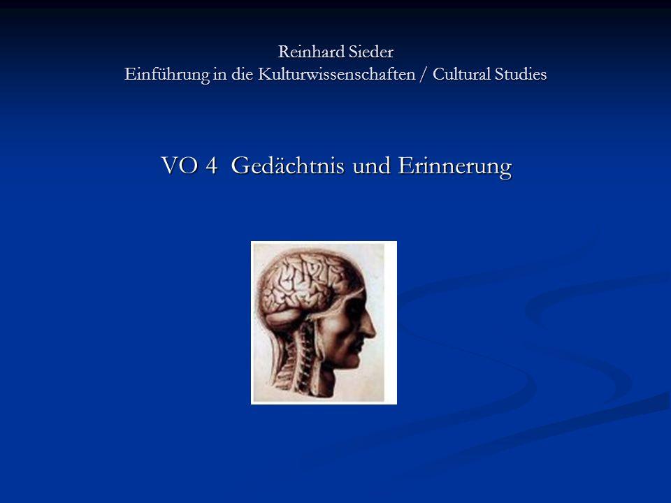 Reinhard Sieder Einführung in die Kulturwissenschaften / Cultural Studies VO 4 Gedächtnis und Erinnerung