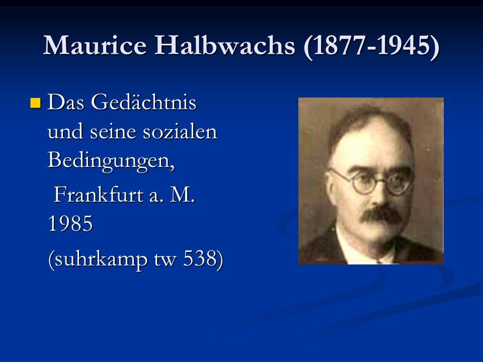 Maurice Halbwachs (1877-1945) Das Gedächtnis und seine sozialen Bedingungen, Das Gedächtnis und seine sozialen Bedingungen, Frankfurt a. M. 1985 Frank
