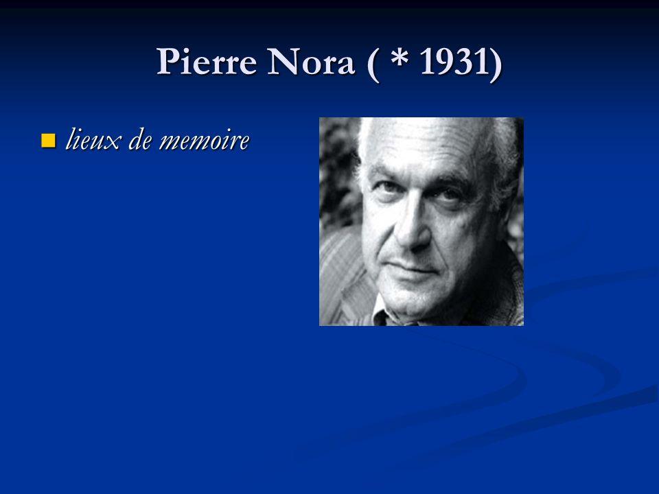 Pierre Nora ( * 1931) lieux de memoire lieux de memoire