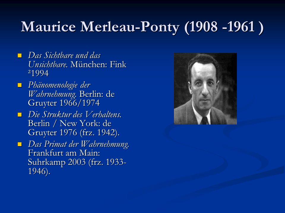 Maurice Merleau-Ponty (1908 -1961 ) Das Sichtbare und das Unsichtbare. München: Fink ²1994 Das Sichtbare und das Unsichtbare. München: Fink ²1994 Phän