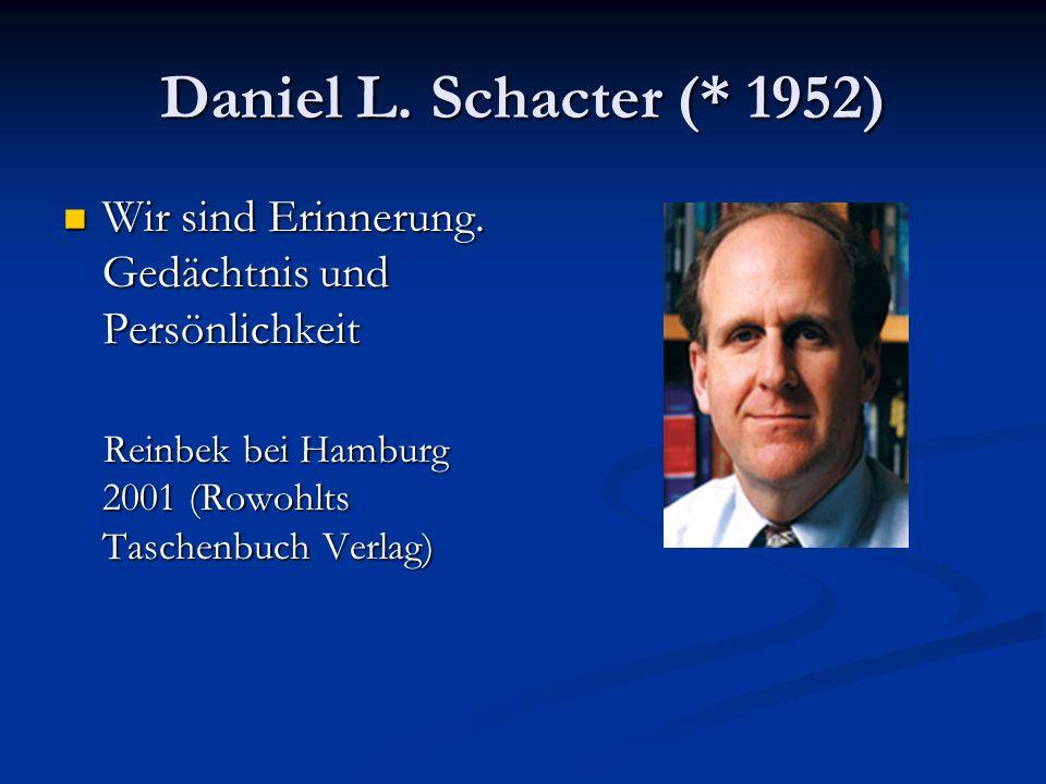 Daniel L. Schacter (* 1952) Wir sind Erinnerung. Gedächtnis und Persönlichkeit Wir sind Erinnerung. Gedächtnis und Persönlichkeit Reinbek bei Hamburg
