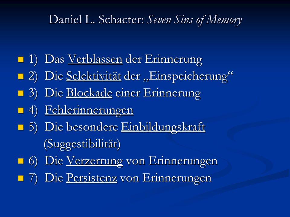 Daniel L. Schacter: Seven Sins of Memory 1) Das Verblassen der Erinnerung 1) Das Verblassen der Erinnerung 2) Die Selektivität der Einspeicherung 2) D