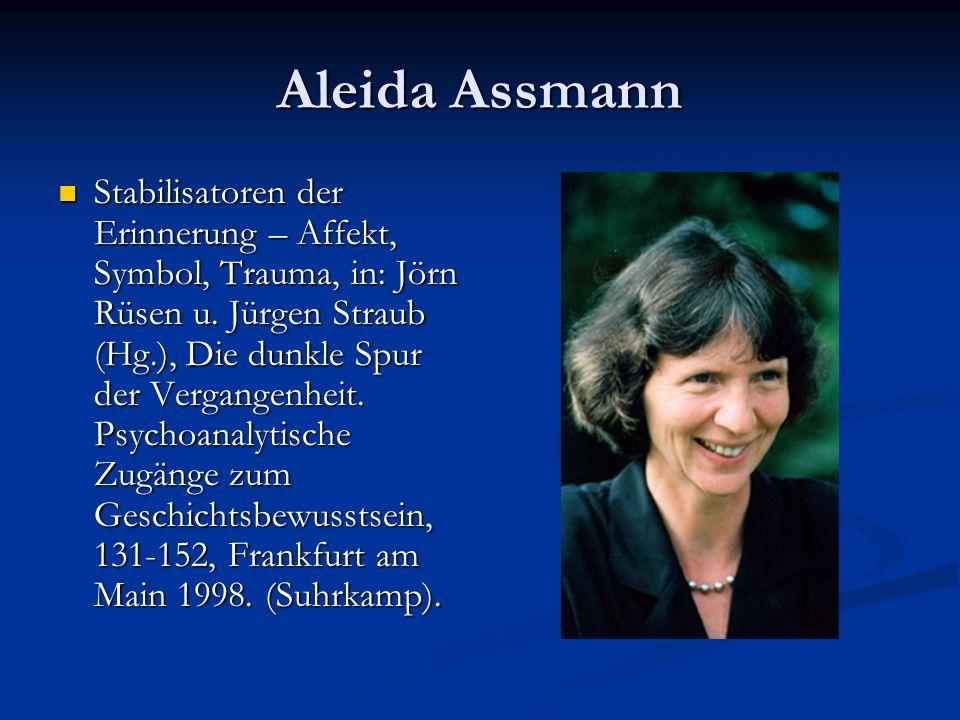 Aleida Assmann Stabilisatoren der Erinnerung – Affekt, Symbol, Trauma, in: Jörn Rüsen u. Jürgen Straub (Hg.), Die dunkle Spur der Vergangenheit. Psych