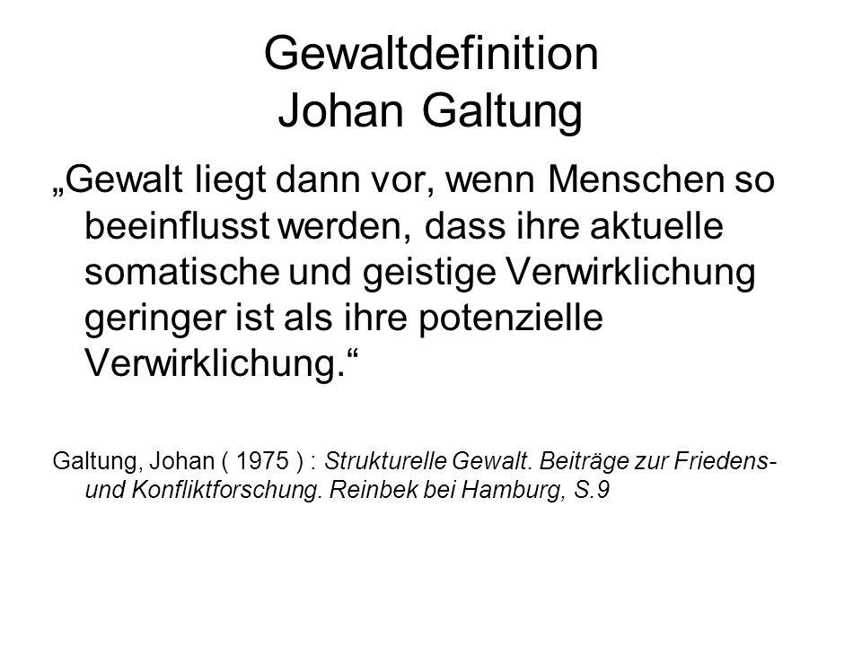 Gewaltdefinition Johan Galtung Gewalt liegt dann vor, wenn Menschen so beeinflusst werden, dass ihre aktuelle somatische und geistige Verwirklichung g