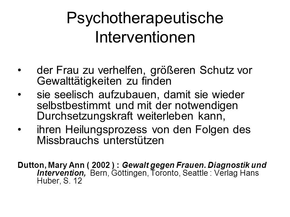 Psychotherapeutische Interventionen der Frau zu verhelfen, größeren Schutz vor Gewalttätigkeiten zu finden sie seelisch aufzubauen, damit sie wieder s