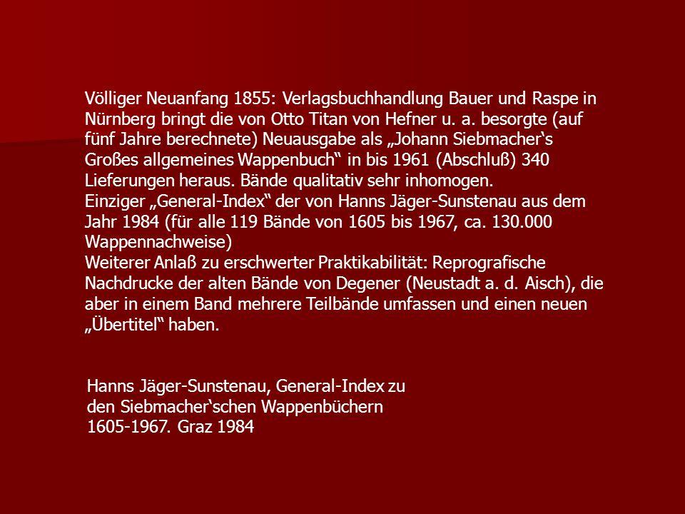 Völliger Neuanfang 1855: Verlagsbuchhandlung Bauer und Raspe in Nürnberg bringt die von Otto Titan von Hefner u. a. besorgte (auf fünf Jahre berechnet