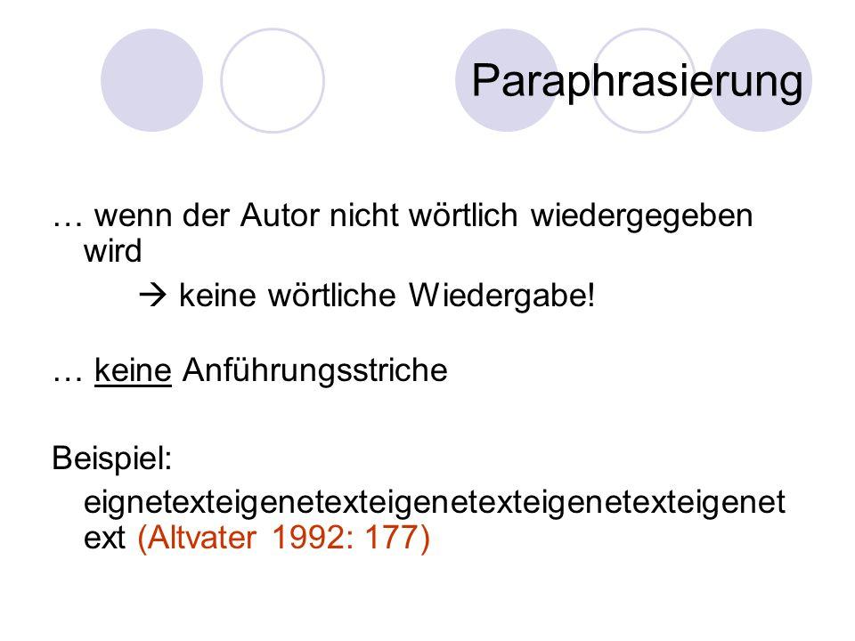 Paraphrasierung … wenn der Autor nicht wörtlich wiedergegeben wird keine wörtliche Wiedergabe! … keine Anführungsstriche Beispiel: eignetexteigenetext
