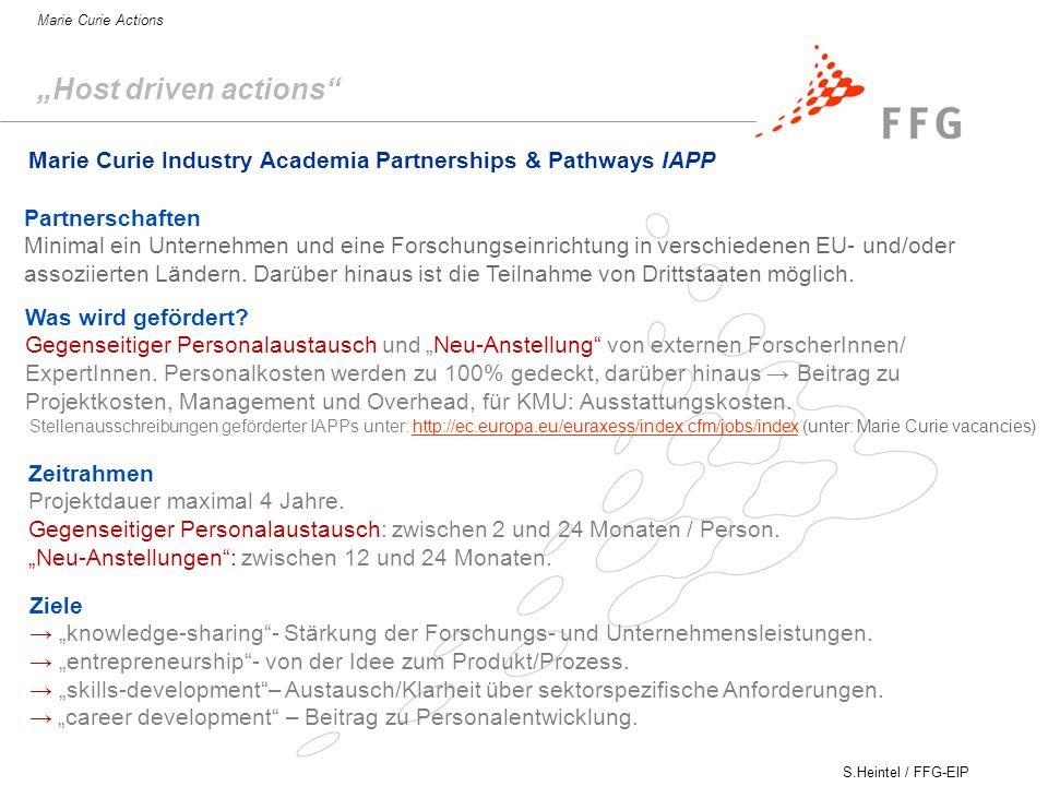 S.Heintel / FFG-EIP Marie Curie Actions Host driven actions Marie Curie Industry Academia Partnerships & Pathways IAPP Partnerschaften Minimal ein Unternehmen und eine Forschungseinrichtung in verschiedenen EU- und/oder assoziierten Ländern.
