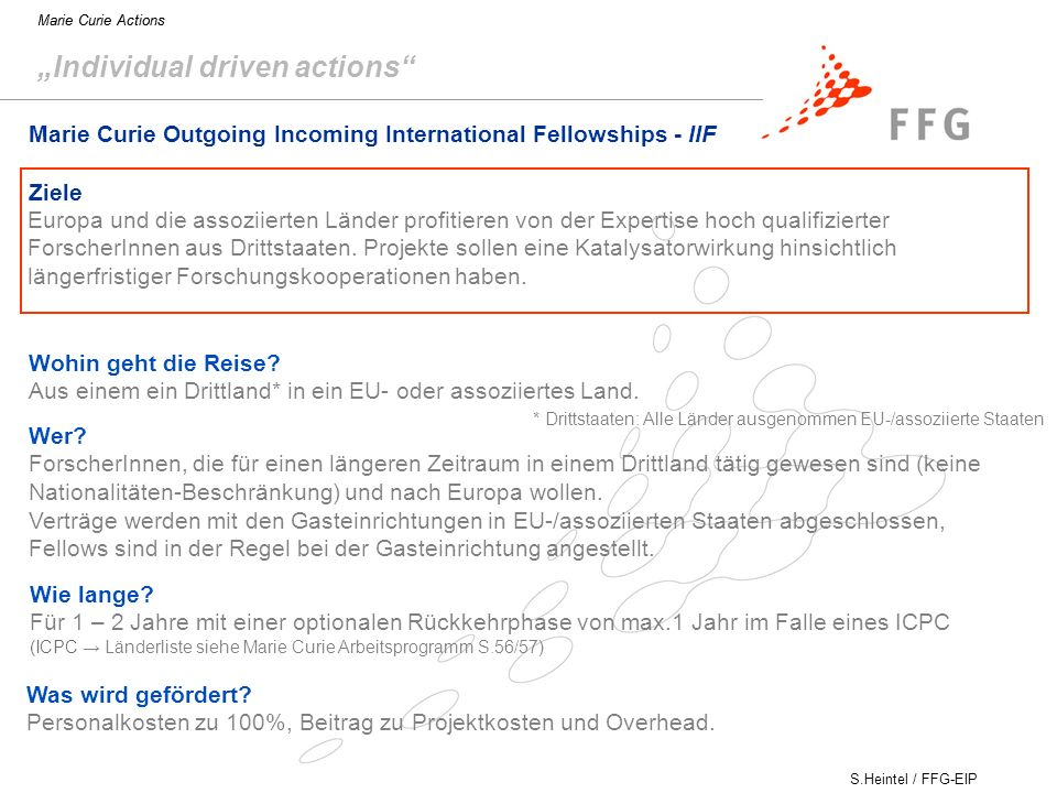 S.Heintel / FFG-EIP Marie Curie Actions Marie Curie Outgoing Incoming International Fellowships - IIF Ziele Wohin geht die Reise.