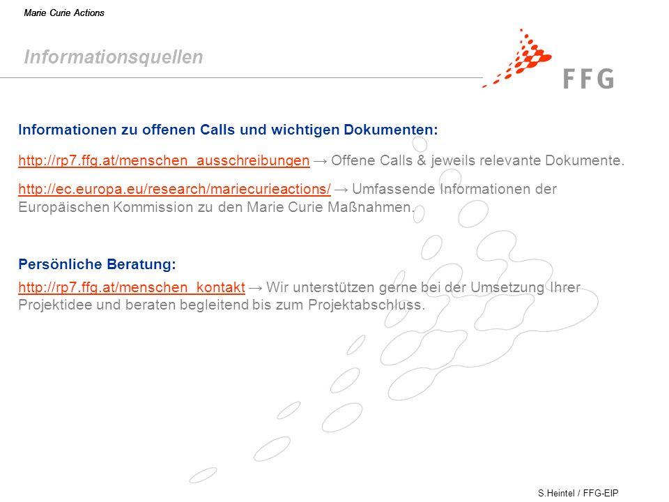 S.Heintel / FFG-EIP Marie Curie Actions Informationsquellen http://rp7.ffg.at/menschen_ausschreibungenhttp://rp7.ffg.at/menschen_ausschreibungen Offene Calls & jeweils relevante Dokumente.